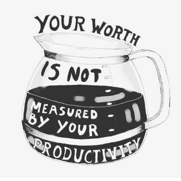 Your worth is not measured by your productivity