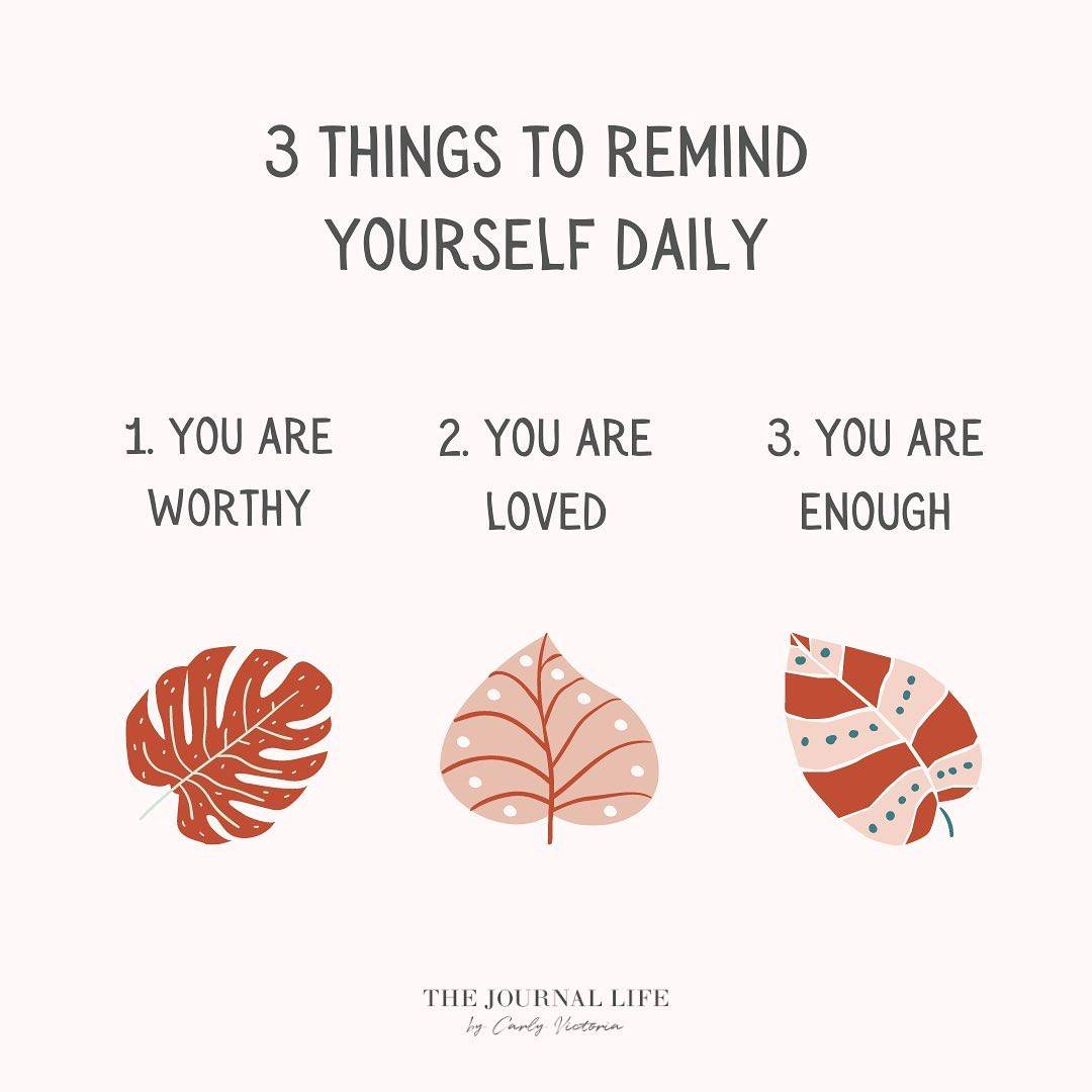 Gentle reminders on Instagram y Carly from The Journal Life. 3 Things to remind yourself daily, you are worthy, you are loved, you are enough