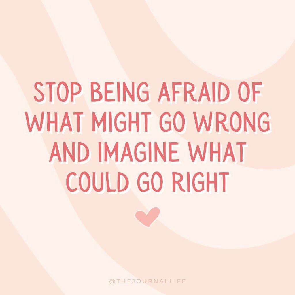Motivational quote on Instagram by Carly from The Journal Life. Stop being afraid of what might go wrong and imagine what could go right.